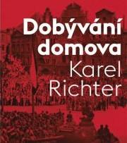 NOVINKA – Karel Richter: Dobývání domova, Osvobozování Moravy a Čech bez cenzury a legend