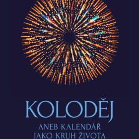 Nástěnný kalendář 2021: Koloděj aneb kalendář jako kruh života – René Hrala